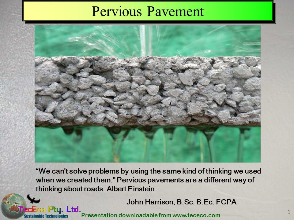 Presentation downloadable from www.tececo.com 1 Pervious Pavement We can't solve problems by using the same kind of thinking we used when we created t