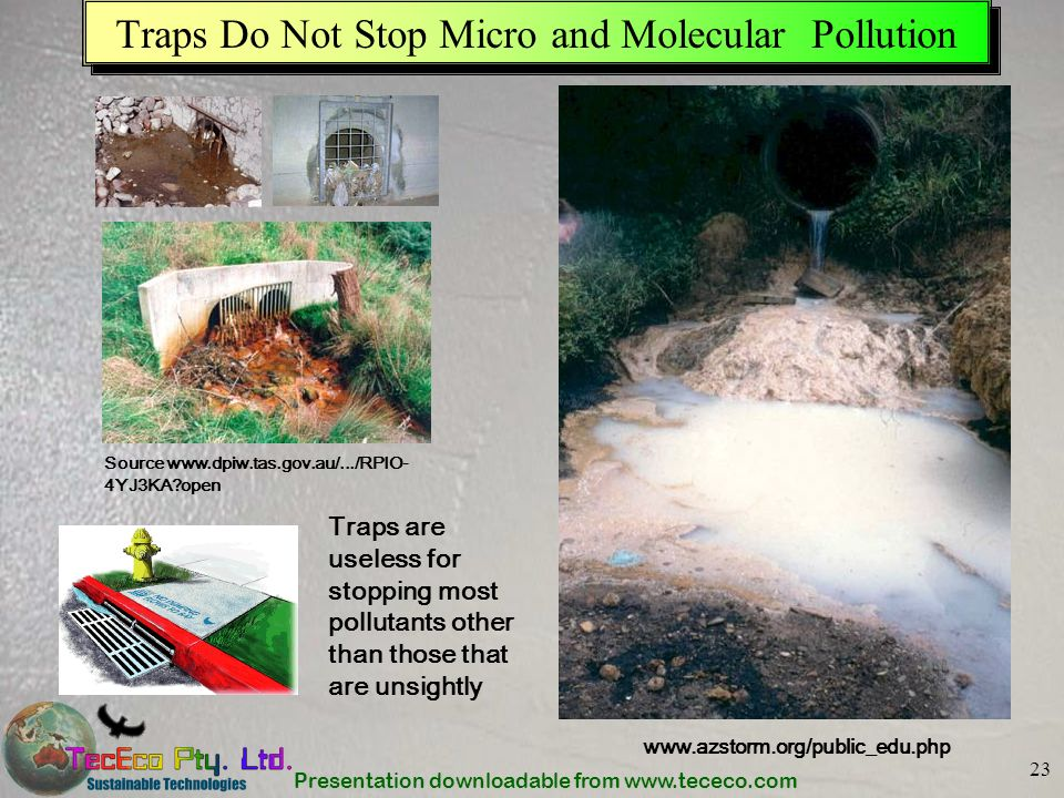 Presentation downloadable from www.tececo.com 23 Traps Do Not Stop Micro and Molecular Pollution www.azstorm.org/public_edu.php Source www.dpiw.tas.go