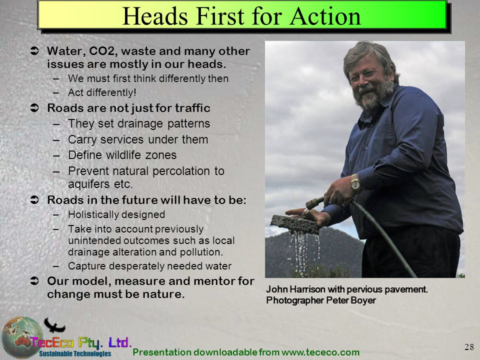 Presentation downloadable from www.tececo.com 28 Heads First for Action Water, CO2, waste and many other issues are mostly in our heads. –We must firs