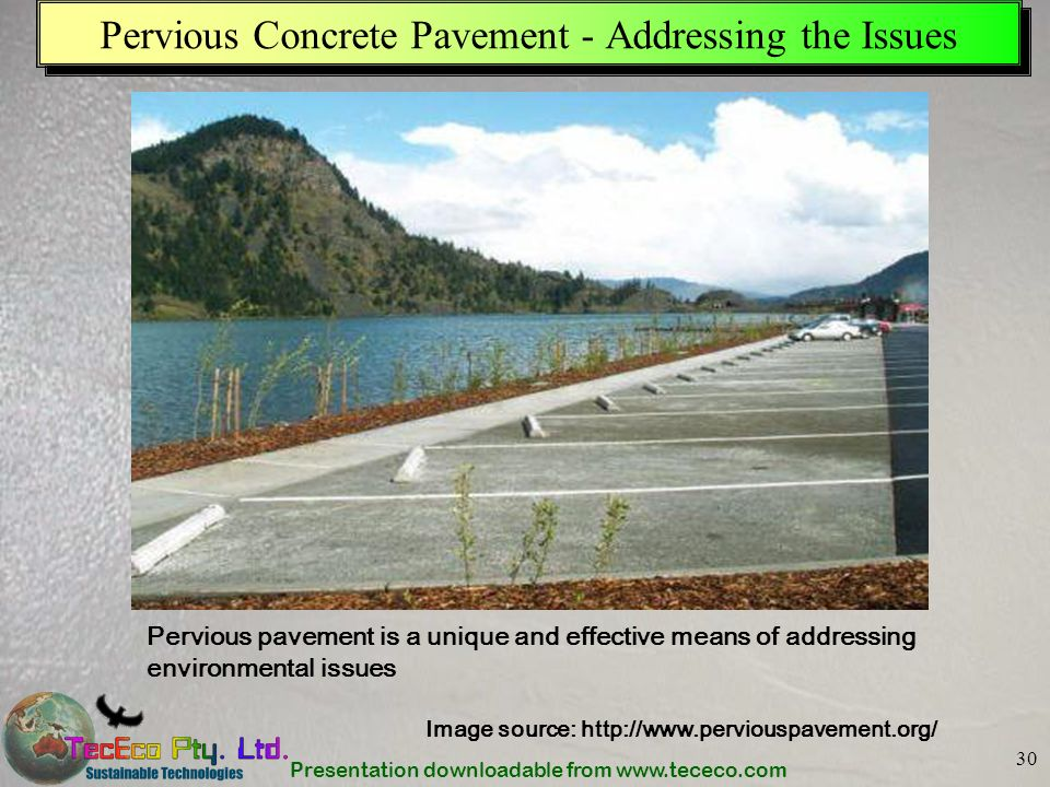 Presentation downloadable from www.tececo.com 30 Pervious Concrete Pavement - Addressing the Issues Image source: http://www.perviouspavement.org/ Per