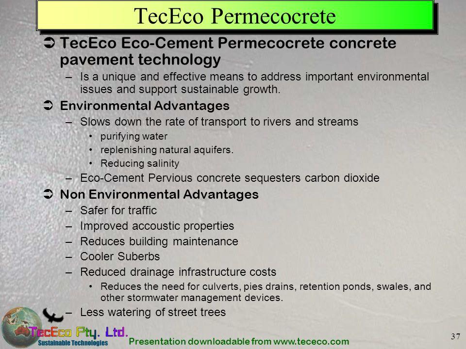Presentation downloadable from www.tececo.com 37 TecEco Permecocrete TecEco Eco-Cement Permecocrete concrete pavement technology –Is a unique and effe