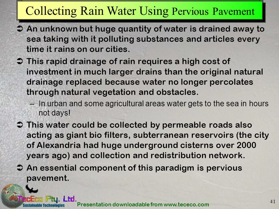 Presentation downloadable from www.tececo.com 41 Solving the Water Problem Collecting Rain Water Using Pervious Pavement An unknown but huge quantity