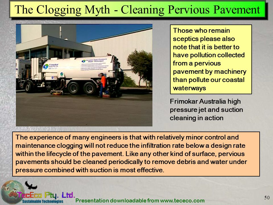 Presentation downloadable from www.tececo.com 50 The Clogging Myth - Cleaning Pervious Pavement The experience of many engineers is that with relative