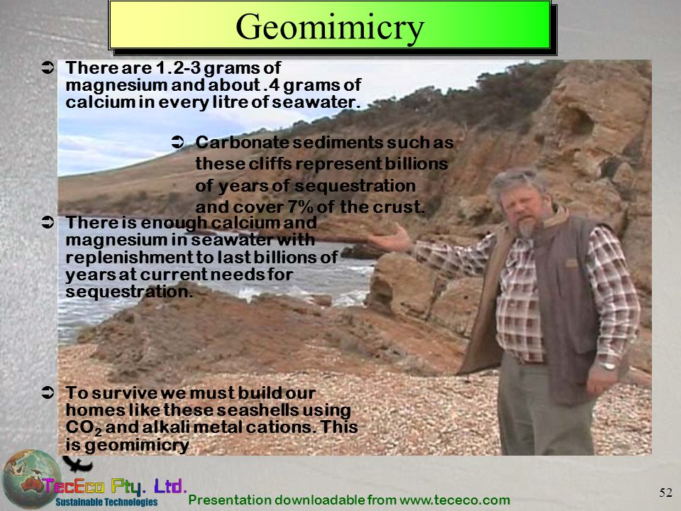 Presentation downloadable from www.tececo.com 52 Geomimicry There are 1.2-3 grams of magnesium and about.4 grams of calcium in every litre of seawater