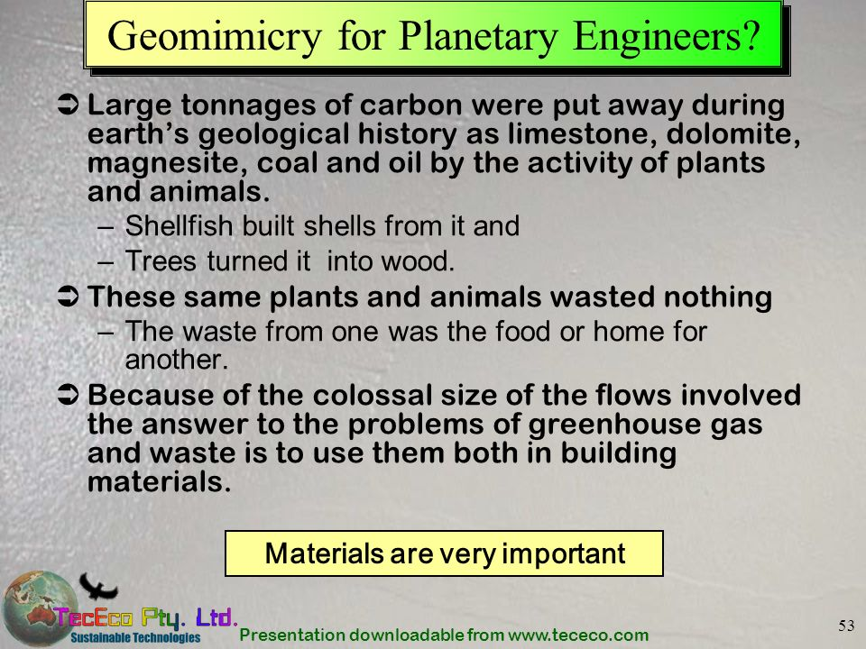 Presentation downloadable from www.tececo.com 53 Geomimicry for Planetary Engineers? Large tonnages of carbon were put away during earths geological h
