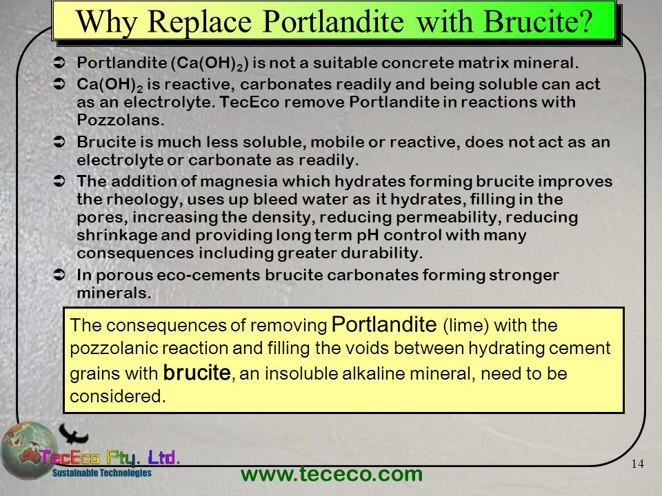 www.tececo.com 14 Why Replace Portlandite with Brucite? Portlandite (Ca(OH) 2 ) is not a suitable concrete matrix mineral. Ca(OH) 2 is reactive, carbo