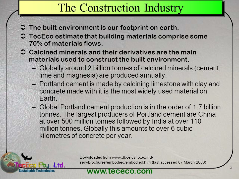 www.tececo.com 3 The Construction Industry The built environment is our footprint on earth. TecEco estimate that building materials comprise some 70%