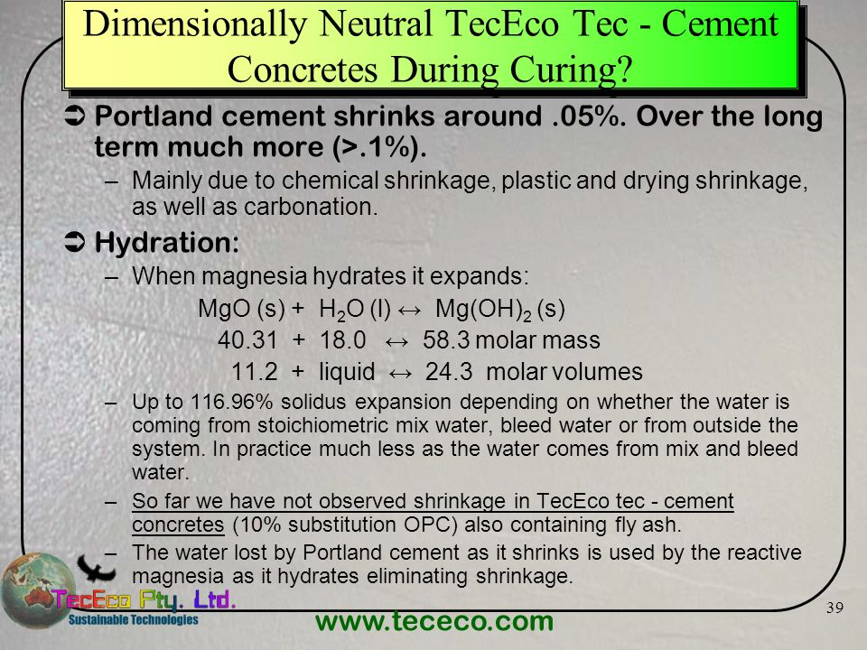 www.tececo.com 39 Dimensionally Neutral TecEco Tec - Cement Concretes During Curing? Portland cement shrinks around.05%. Over the long term much more
