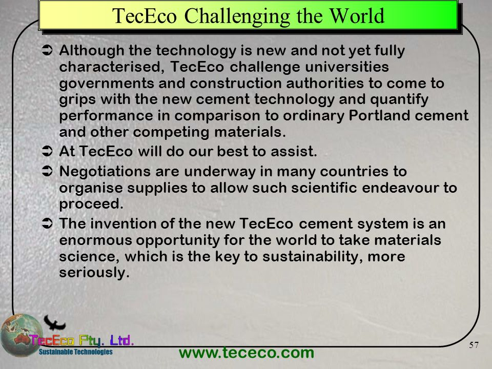 www.tececo.com 57 TecEco Challenging the World Although the technology is new and not yet fully characterised, TecEco challenge universities governmen