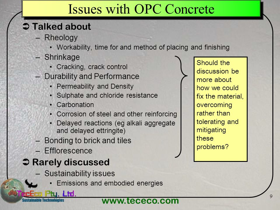 www.tececo.com 9 Talked about –Rheology Workability, time for and method of placing and finishing –Shrinkage Cracking, crack control –Durability and P