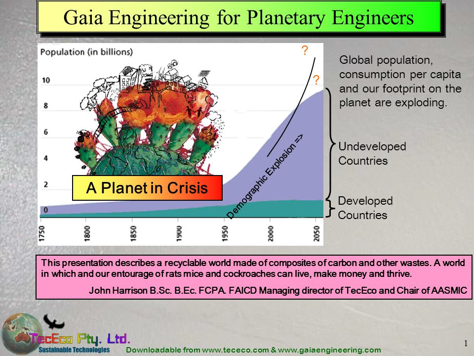 Downloadable from www.tececo.com & www.gaiaengineering.com 1 Gaia Engineering for Planetary Engineers Developed Countries Undeveloped Countries Global