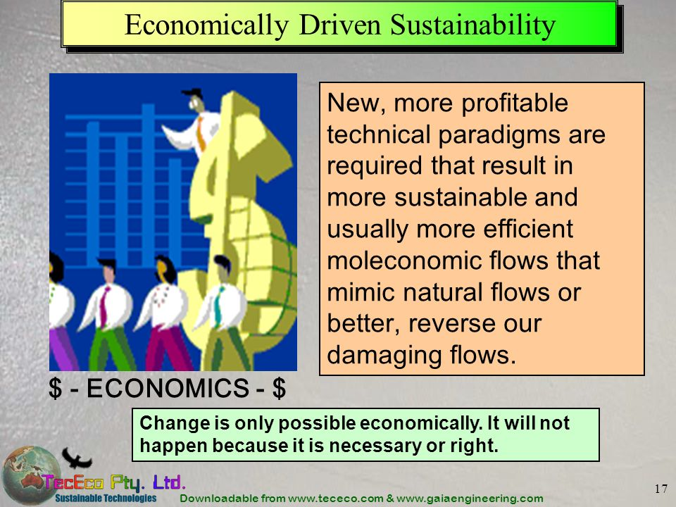 Downloadable from www.tececo.com & www.gaiaengineering.com 17 Economically Driven Sustainability New, more profitable technical paradigms are required