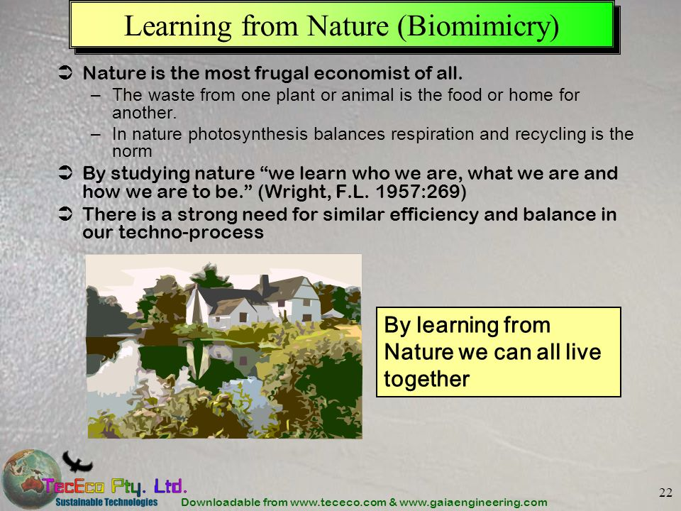 Downloadable from www.tececo.com & www.gaiaengineering.com 22 Learning from Nature (Biomimicry) Nature is the most frugal economist of all. –The waste