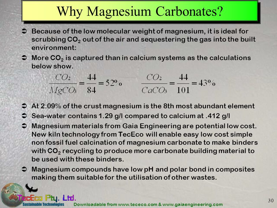 Downloadable from www.tececo.com & www.gaiaengineering.com 30 Why Magnesium Carbonates? Because of the low molecular weight of magnesium, it is ideal