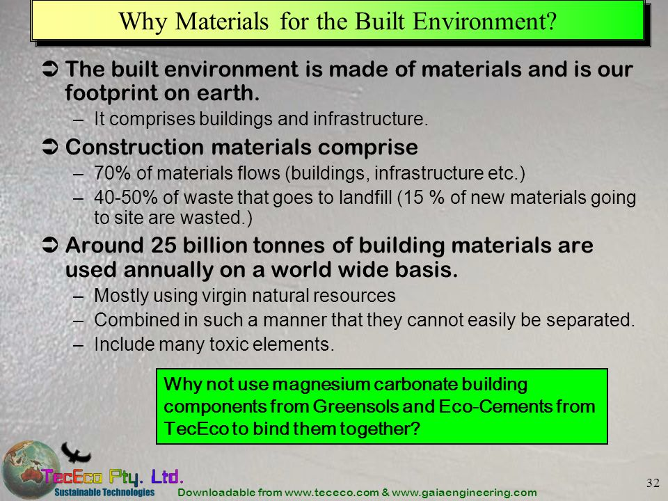 Downloadable from www.tececo.com & www.gaiaengineering.com 32 Why Materials for the Built Environment? The built environment is made of materials and