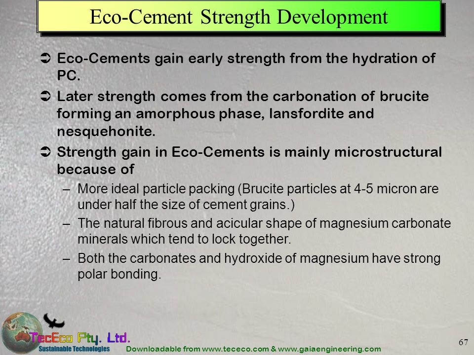 Downloadable from www.tececo.com & www.gaiaengineering.com 67 Eco-Cement Strength Development Eco-Cements gain early strength from the hydration of PC