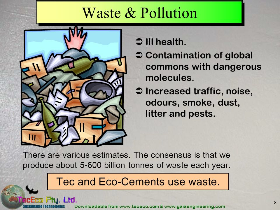 Downloadable from www.tececo.com & www.gaiaengineering.com 8 Waste & Pollution Ill health. Contamination of global commons with dangerous molecules. I