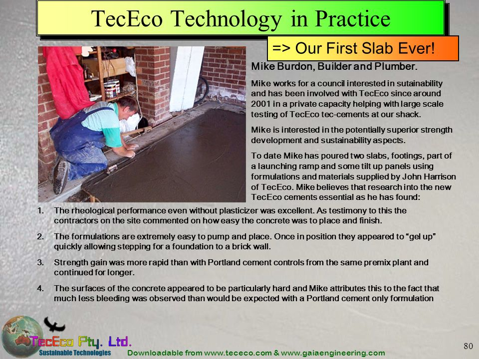 Downloadable from www.tececo.com & www.gaiaengineering.com 80 TecEco Technology in Practice Mike Burdon, Builder and Plumber. Mike works for a council