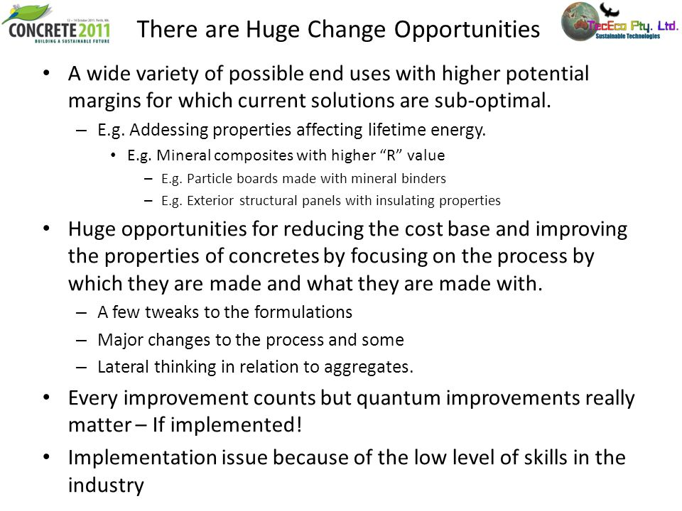 There are Huge Change Opportunities A wide variety of possible end uses with higher potential margins for which current solutions are sub-optimal. – E