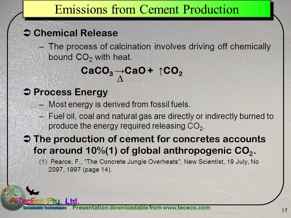 Presentation downloadable from www.tececo.com 15 Emissions from Cement Production Chemical Release –The process of calcination involves driving off ch