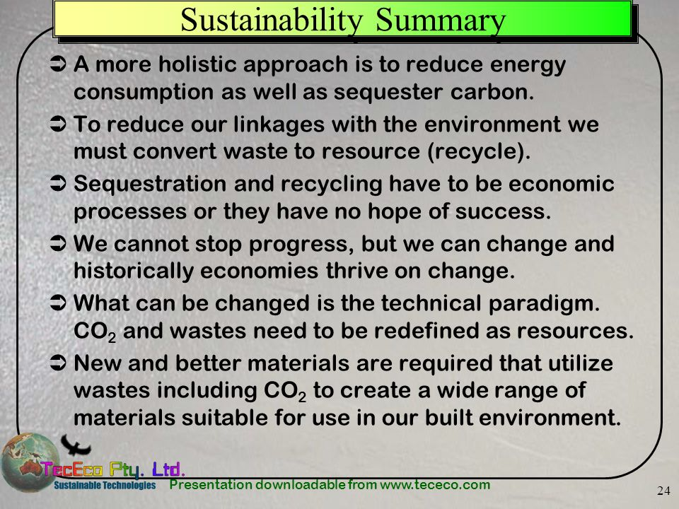 Presentation downloadable from www.tececo.com 24 Sustainability Summary A more holistic approach is to reduce energy consumption as well as sequester