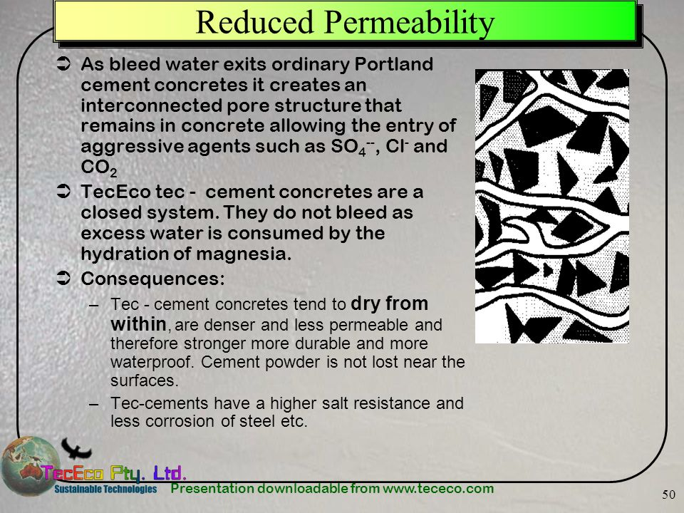 Presentation downloadable from www.tececo.com 50 Reduced Permeability As bleed water exits ordinary Portland cement concretes it creates an interconne