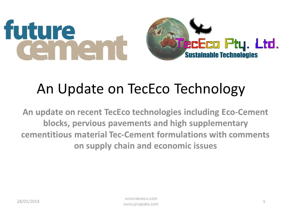 An Update on TecEco Technology An update on recent TecEco technologies including Eco-Cement blocks, pervious pavements and high supplementary cementit
