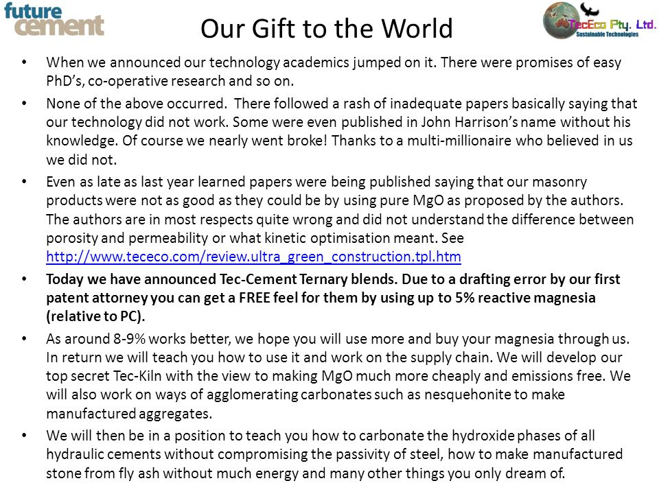 Our Gift to the World When we announced our technology academics jumped on it. There were promises of easy PhDs, co-operative research and so on. None