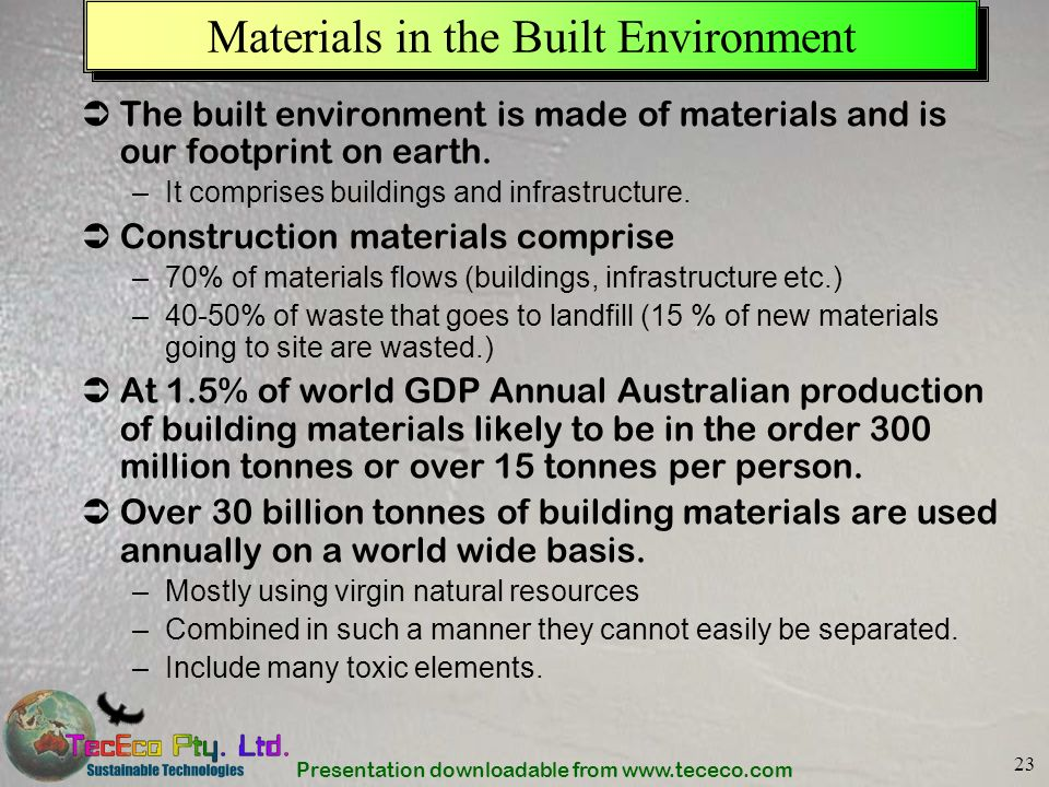 Presentation downloadable from www.tececo.com 23 Materials in the Built Environment The built environment is made of materials and is our footprint on