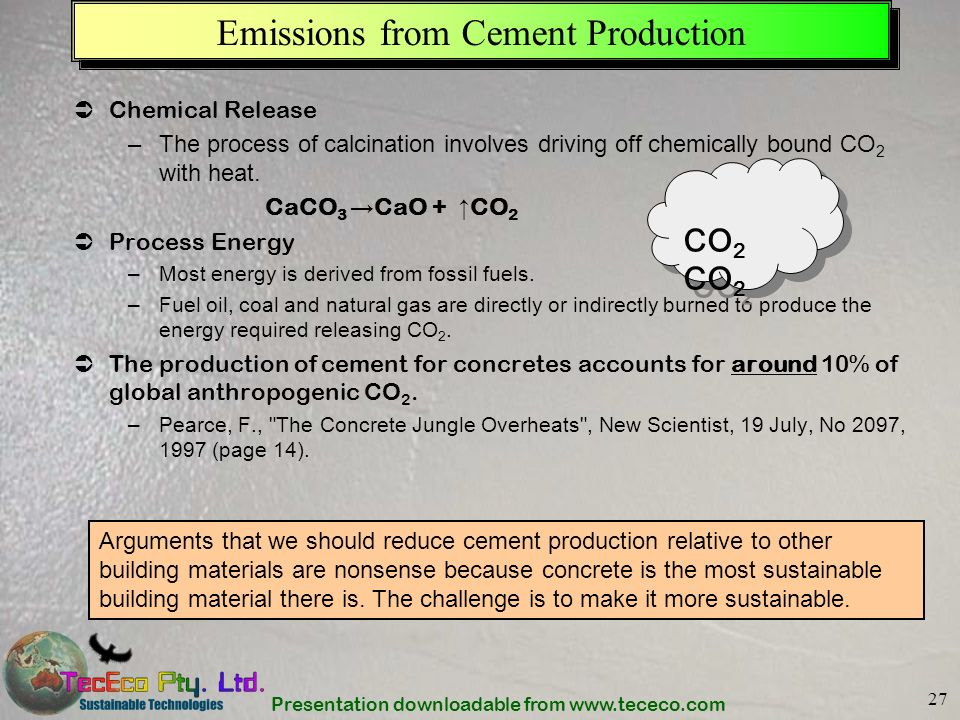 Presentation downloadable from www.tececo.com 27 Emissions from Cement Production Chemical Release –The process of calcination involves driving off ch