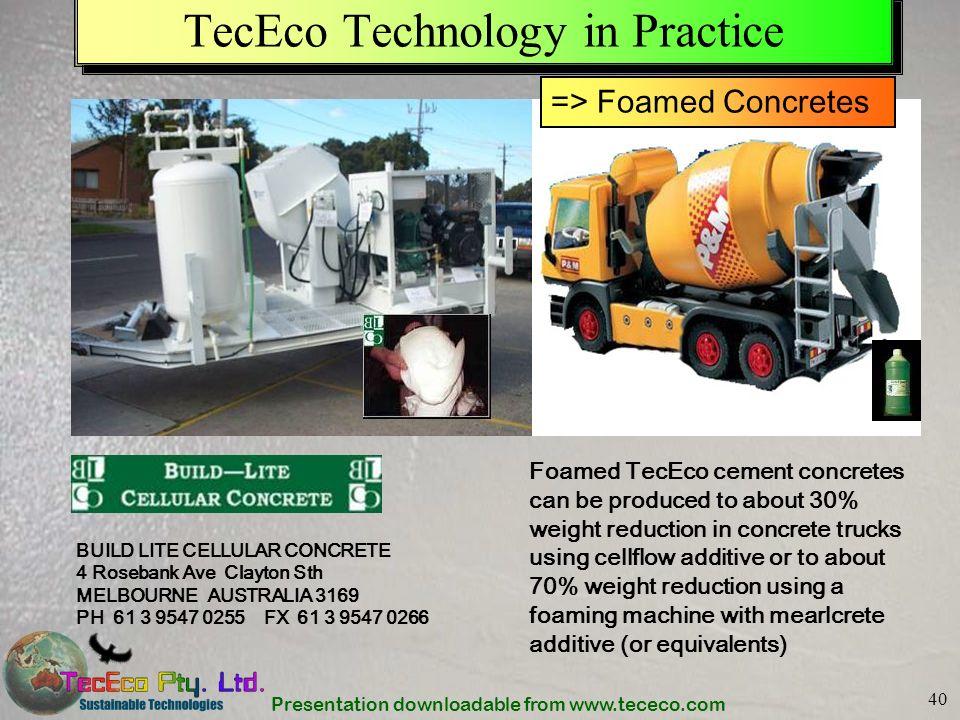 Presentation downloadable from www.tececo.com 40 TecEco Technology in Practice BUILD LITE CELLULAR CONCRETE 4 Rosebank Ave Clayton Sth MELBOURNE AUSTR