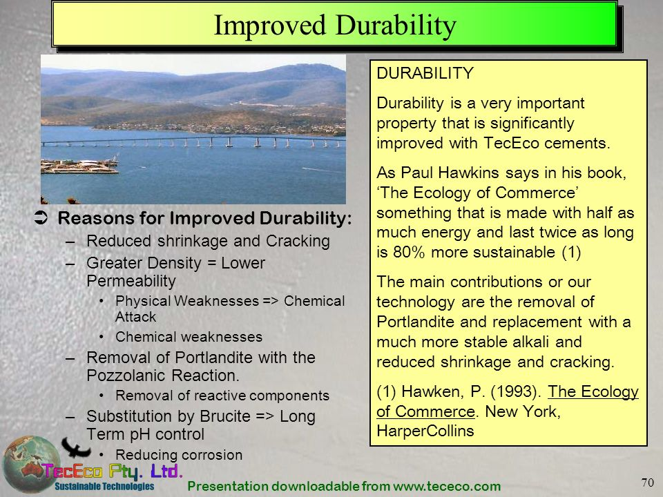 Presentation downloadable from www.tececo.com 70 Improved Durability Reasons for Improved Durability: –Reduced shrinkage and Cracking –Greater Density
