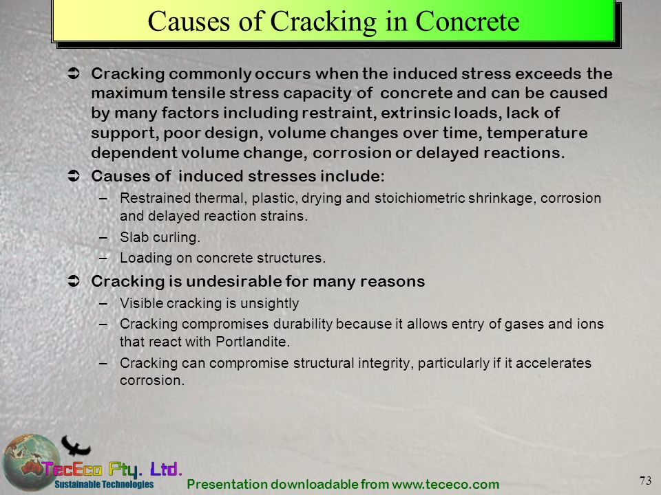 Presentation downloadable from www.tececo.com 73 Causes of Cracking in Concrete Cracking commonly occurs when the induced stress exceeds the maximum t