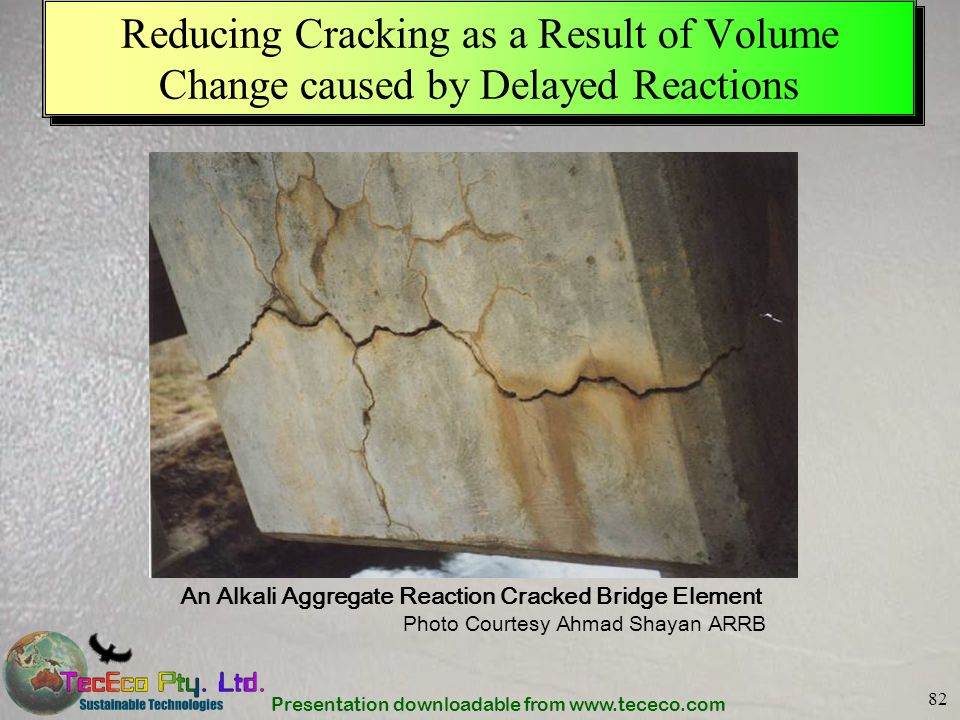 Presentation downloadable from www.tececo.com 82 Reducing Cracking as a Result of Volume Change caused by Delayed Reactions Photo Courtesy Ahmad Shaya