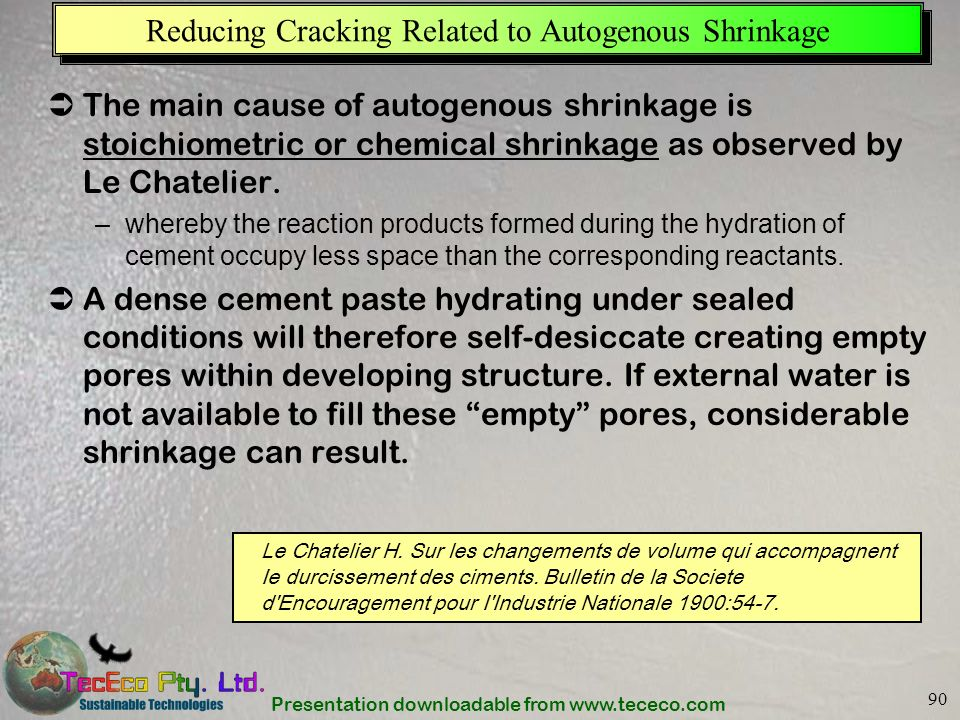 Presentation downloadable from www.tececo.com 90 Reducing Cracking Related to Autogenous Shrinkage The main cause of autogenous shrinkage is stoichiom