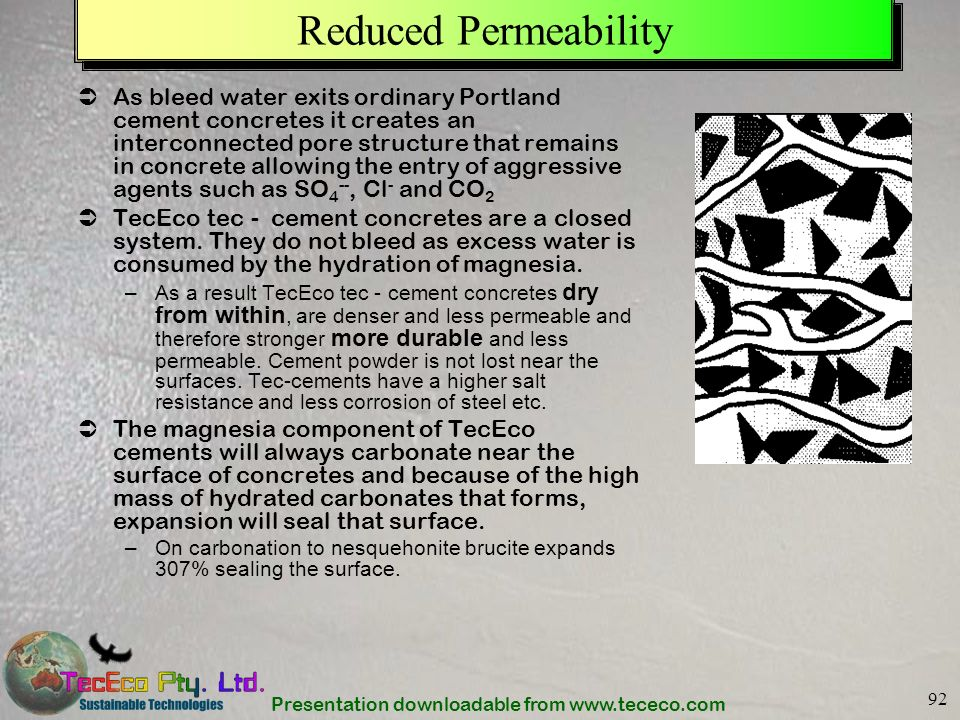 Presentation downloadable from www.tececo.com 92 Reduced Permeability As bleed water exits ordinary Portland cement concretes it creates an interconne