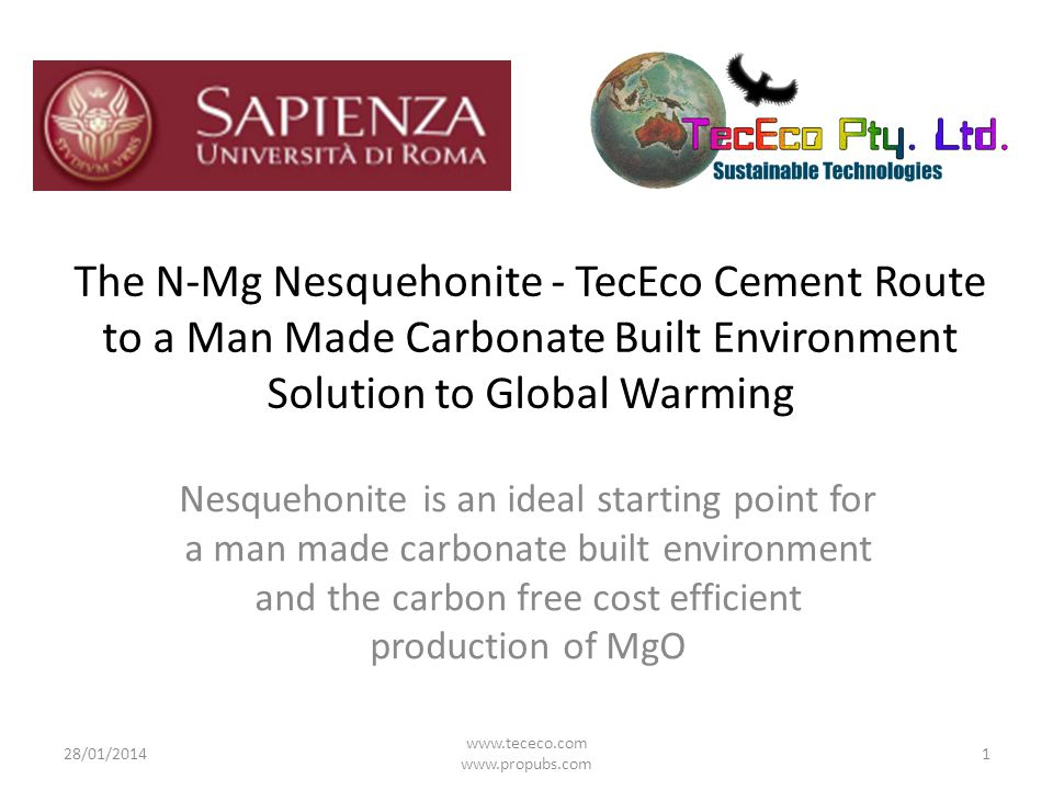 The N-Mg Nesquehonite - TecEco Cement Route to a Man Made Carbonate Built Environment Solution to Global Warming 28/01/2014 www.tececo.com www.propubs