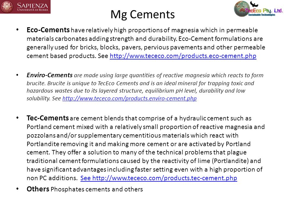 Mg Cements Eco-Cements have relatively high proportions of magnesia which in permeable materials carbonates adding strength and durability. Eco-Cement