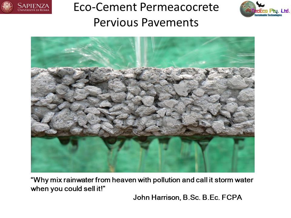 Eco-Cement Permeacocrete Pervious Pavements Why mix rainwater from heaven with pollution and call it storm water when you could sell it! John Harrison