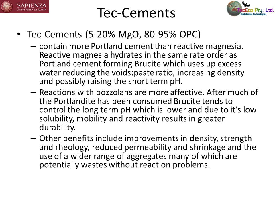Tec-Cements (5-20% MgO, 80-95% OPC) – contain more Portland cement than reactive magnesia. Reactive magnesia hydrates in the same rate order as Portla