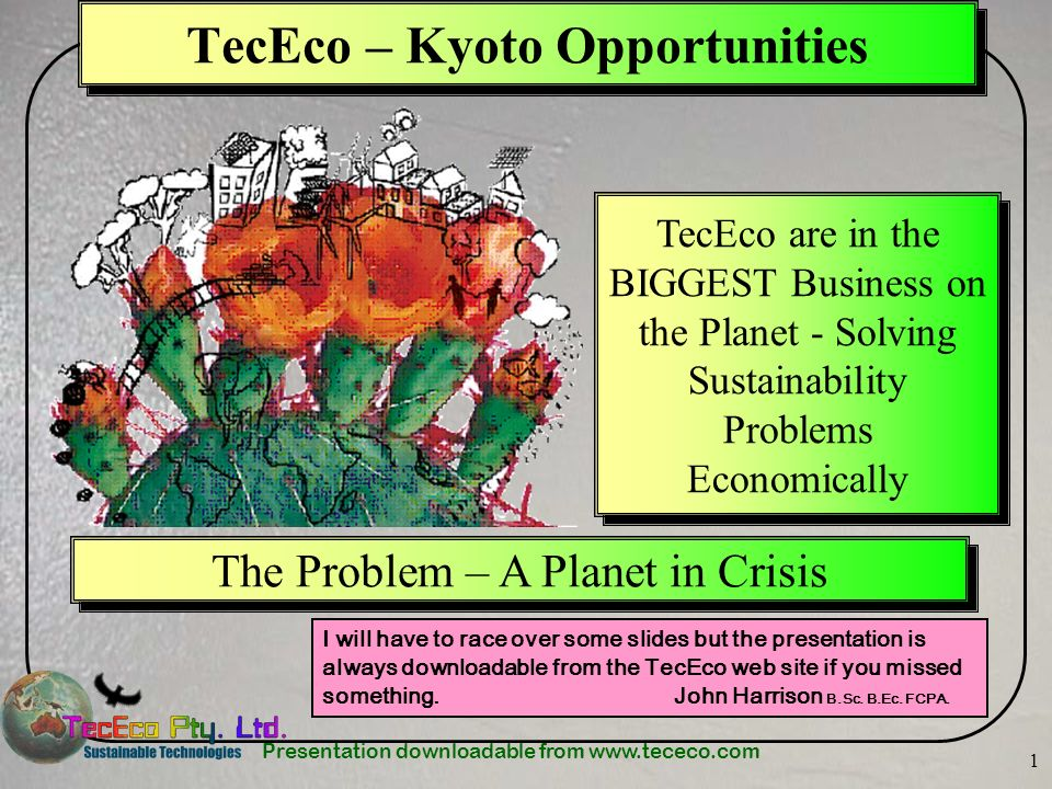 Presentation downloadable from www.tececo.com 1 TecEco – Kyoto Opportunities I will have to race over some slides but the presentation is always downl