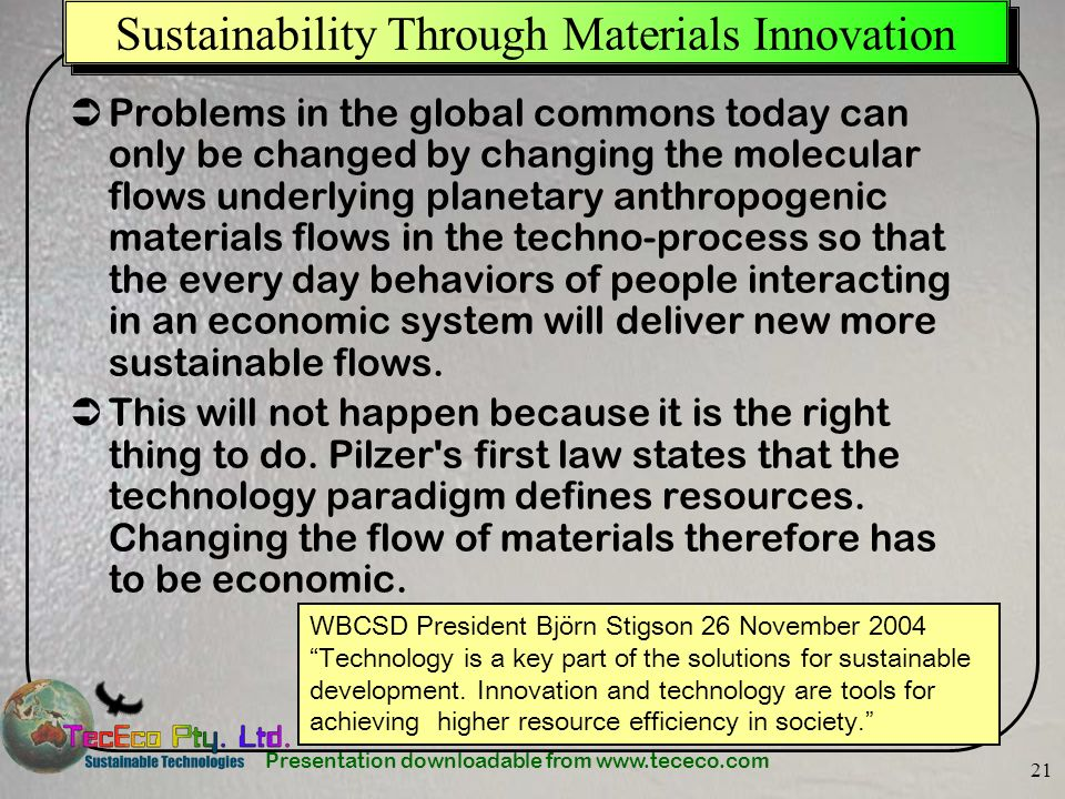 Presentation downloadable from www.tececo.com 21 Sustainability Through Materials Innovation Problems in the global commons today can only be changed