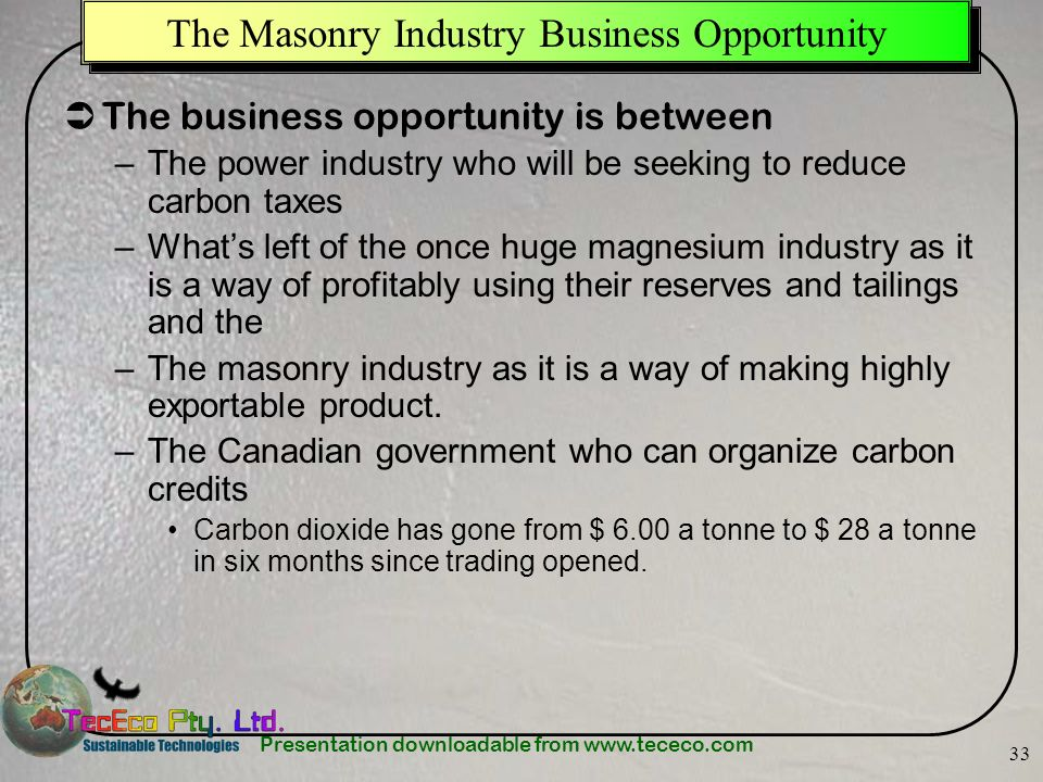 Presentation downloadable from www.tececo.com 33 The Masonry Industry Business Opportunity The business opportunity is between –The power industry who