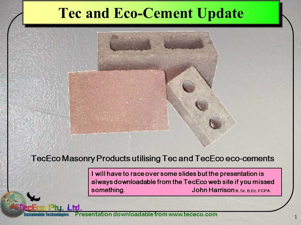 Presentation downloadable from www.tececo.com 2 TecEco Cements SUSTAINABILITY DURABILITYSTRENGTH TECECO CEMENTS Hydration of the various components of Portland cement for strength.