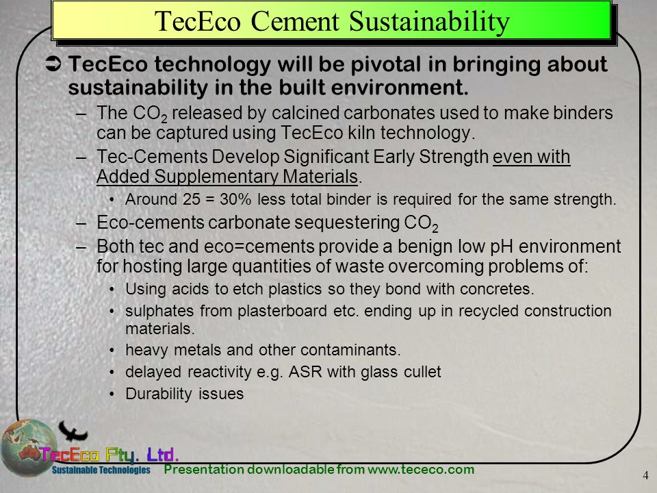 Presentation downloadable from www.tececo.com 55 Relevance to the Masonry Industry The Canadian masonry industry is ideally placed to take advantage of the Kyoto protocol to solve the worlds global warming problem as the country: –Making bricks, blocks, pavers and mortars using tec or eco-cements in Canada would help the country meet its Kyoto objectives and together with the raw materials required provide a new export.