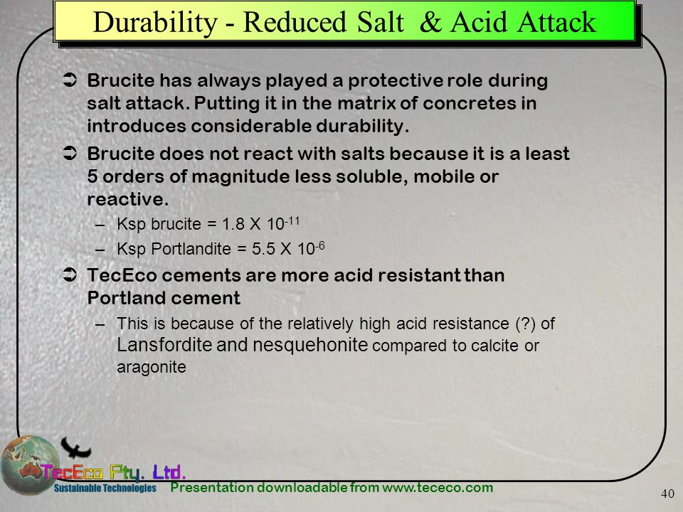 Presentation downloadable from www.tececo.com 40 Brucite has always played a protective role during salt attack. Putting it in the matrix of concretes