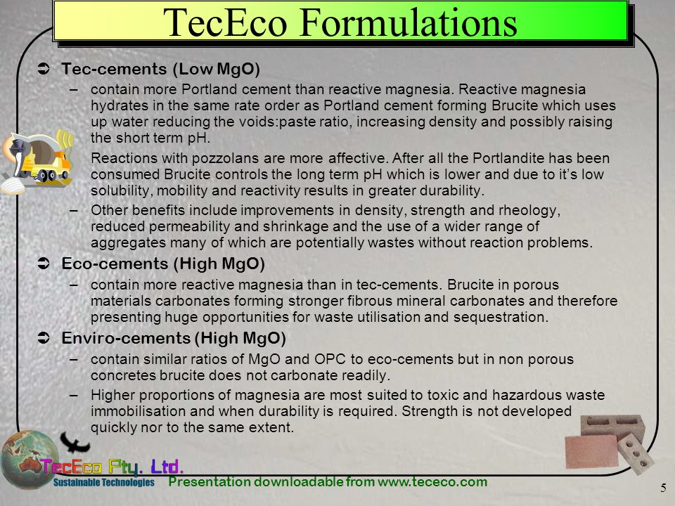 Presentation downloadable from www.tececo.com 46 When magnesia hydrates it expands: MgO (s) + H 2 O (l) Mg(OH) 2.nH 2 O (s) 40.31 + 18.0 58.3 (minimum) molar mass 11.2 + liquid 24.3 (minimum) molar volumes Up to 116.96% solidus expansion depending on whether the water is coming from stoichiometric mix water, bleed water or from outside the system.