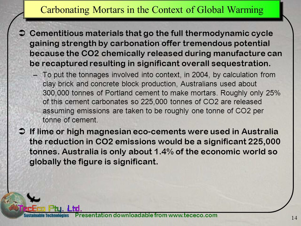 Presentation downloadable from www.tececo.com 14 Carbonating Mortars in the Context of Global Warming Cementitious materials that go the full thermody
