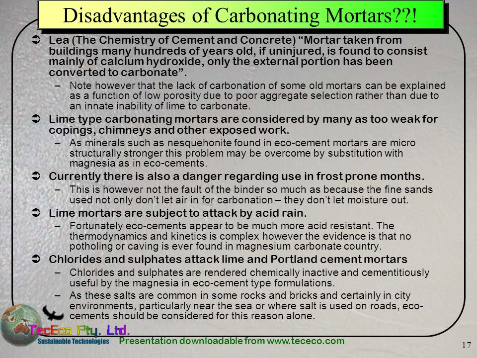 Presentation downloadable from www.tececo.com 17 Disadvantages of Carbonating Mortars??.