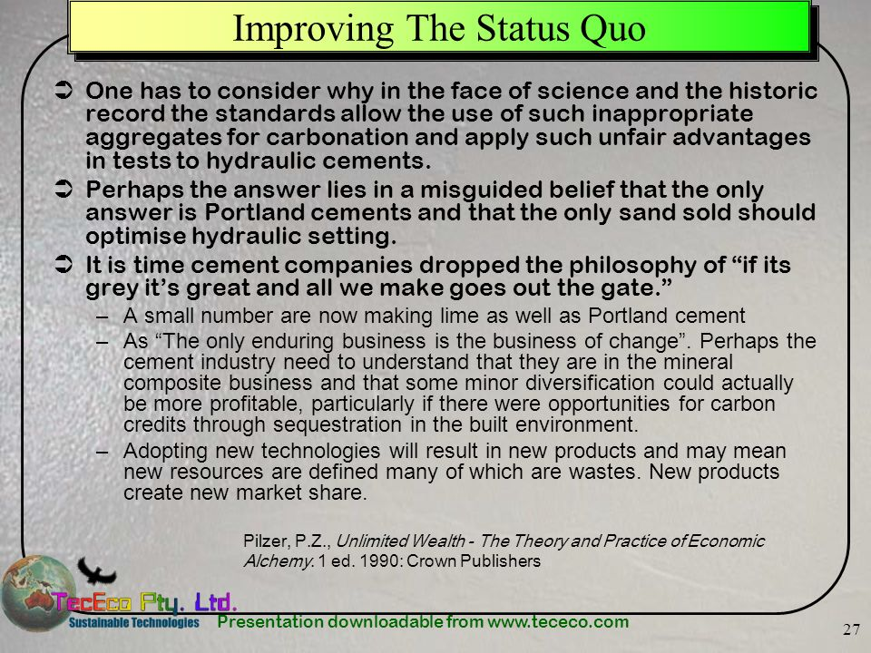 Presentation downloadable from www.tececo.com 27 Improving The Status Quo One has to consider why in the face of science and the historic record the s